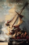 The Wisdom of the Christian Faith - Paul K. Moser, Michael McFall