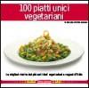 100 piatti unici vegetariani - Various