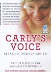 Carly's Voice: Breaking Through Autism - Arthur Fleischmann, Carly Fleischmann, Patrick Lawlor, Cassandra Campbell