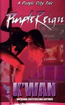 Purple Reign: A Novella (Purple City Tales) - K'wan