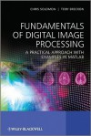 Fundamentals of Digital Image Processing: A Practical Approach with Examples in Matlab - Chris Solomon, Stuart Gibson