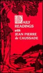 Daily Readings with Jean-Pierre de Caussade - Jean-Pierre de Caussade, Robert Llewelyn