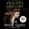 The White Queen: A Novel (Audio) - Philippa Gregory, Bianca Amato