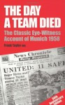 The Day a Team Died: The Classic Eye-Witness Account of Munich 1958 - Frank Taylor