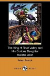The King of Root Valley and His Curious Daughter (Illustrated Edition) (Dodo Press) - Robert Reinick, T. Von Oer