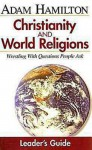 Christianity and World Religions: Wrestling with Questions People Ask - John Gilbert, Adam Hamilton
