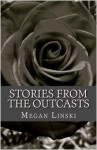 Stories From the Outcasts - Megan Linski