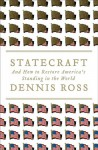 Statecraft: And How to Restore America's Standing in the World - Dennis Ross