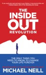 The Inside-Out Revolution: The Only Thing You Need to Know to Change Your Life Forever - Michael Neill
