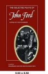 The Selected Plays of John Ford: The Broken Heart, 'Tis Pity She's a Whore, Perkin Warbeck - John Ford
