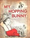 My Hopping Bunny - Robert Bright