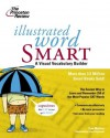 Illustrated Word Smart: A Visual Vocabulary Builder - Tom Meltzer, Princeton Review