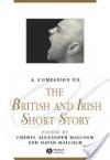 A Companion to the British and Irish Short Story - David Malcolm, Cheryl Alexander Malcolm