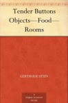 Tender Buttons Objects-Food-Rooms - Gertrude Stein