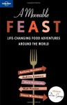 A Moveable Feast: Life-Changing Food Adventures Around the World - Don George, Lonely Planet