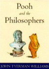 Pooh and the Philosophers: In Which It is Shown That All Western philos Is Merely Preamble Winnie Pooh - John Tyerman Williams, Ernest H. Shepard