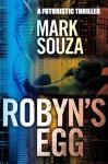 Robyn's Egg - A Futuristic Thriller - Mark Souza