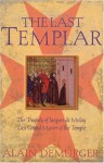The Last Templar: The Tragedy of Jacques de Molay Last Grand Master of the Temple - Alain Demurger, Antonia Nevill