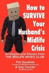 How to Survive Your Husband's Midlife Crisis: Strategies and Stories from The Midlife Wives Club - Pat Gaudette, Gay Courter