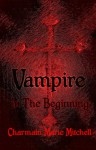 Vampire - In the Beginning - Charmain Marie Mitchell