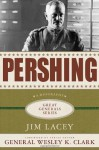 Pershing (Great Generals) - Jim Lacey, Wesley K. Clark