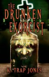 The Drunken Exorcist - K. Trap Jones