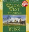 Wagons West Wyoming! - Dana Fuller Ross, Phil Gigante