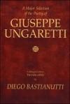 A Major Selection of the Poetry of Giuseppe Ungaretti: A Bilingual Edition - Giuseppe Ungaretti, Diego Bastianutti