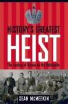 History's Greatest Heist: The Looting of Russia by the Bolsheviks - Sean McMeekin