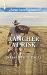 Rancher at Risk (Harlequin American Romance) - Barbara White Daille