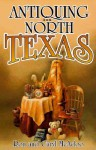 Antiquing in North Texas: A Guide to Antique Shops, Malls, and Flea Markets - Ron McAdoo, Caryl McAdoo