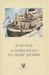 A Última Escala do Tramp Steamer - Álvaro Mutis