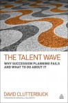 The Talent Wave: Why Succession Planning Fails and What to Do About It - David Clutterbuck