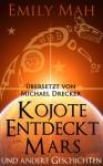 Kojote Entdeckt Mars und andere Geschichten - Emily Mah, E.M. Tippetts, Michael Drecker