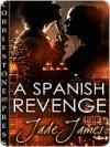 A Spanish Revenge - Jade James