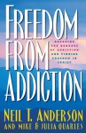 Freedom from Addiction: Breaking the Bondage of Addiction and Finding Freedom in Christ - Neil T. Anderson, Mike Quarles, Julia Quarles