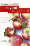 Make Your Day Count Devotional For Teachers (Make Your Day Count) - Lindsay Roberts