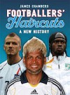 Footballers' Haircuts 2: A New History - James Chambers