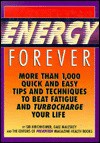 Energy Forever: More Than 1,000 Quick and Easy Tips and Techniques to Beat Fatigue and Turbo-Charge Your Life - Sid Kircheimer, Gale Maleskey, Sid Kircheimer