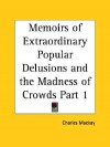 Memoirs of Extraordinary Popular Delusions & the Madness of Crowds 1 - Charles MacKay