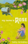 My Name Is Rose - Sally Grindley