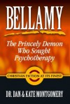 """BELLAMY: THE PRINCELY DEMON WHO SOUGHT PSYCHOTHERAPY"" - Kate Montgomery, Dan Montgomery"