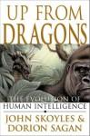 Up from Dragons: The Evolution of Human Intelligence - John Skoyles, Dorion Sagan