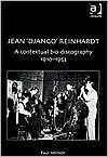 Jean 'Django' Reinhardt: A Contextual Bio-Discography 1910-1953 - Paul Vernon