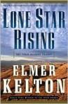 Lone Star Rising: The Texas Rangers Trilogy (Texas Rangers) - Elmer Kelton