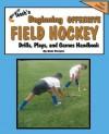 Teach'n Beginning Offensive Field Hockey Drills, Plays, and Games Free Flow Handbook - Bob Swope
