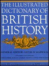 The Illustrated Dictionary of British History - Arthur Marwick