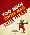 Too Much Coffee Man: Cutie Island - Shannon Wheeler