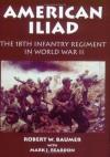 American Iliad: The History of the 18th Infantry Regiment in World War II - Robert W. Baumer, Mark J. Reardon