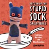 Return of the Stupid Sock Creatures: Evolutions, Mutations, and Other Creations - John Murphy